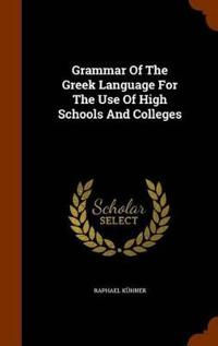 Grammar of the Greek Language for the Use of High Schools and Colleges