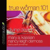 True Woman 101: Divine Design: An Eight-Week Study on Biblical Womanhood