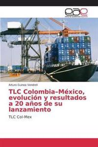 TLC Colombia-Mexico, Evolucion y Resultados a 20 Anos de Su Lanzamiento