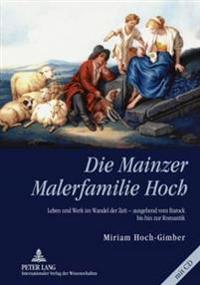 Die Mainzer Malerfamilie Hoch: Leben Und Werk Im Wandel Der Zeit - Ausgehend Vom Barock Bis Hin Zur Romantik