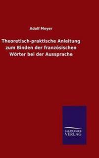 Theoretisch-Praktische Anleitung Zum Binden Der Franzosischen Worter Bei Der Aussprache