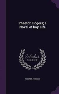 Phaeton Rogers; A Novel of Boy Life