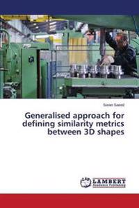 Generalised Approach for Defining Similarity Metrics Between 3D Shapes