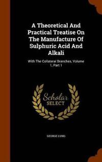 A Theoretical and Practical Treatise on the Manufacture of Sulphuric Acid and Alkali