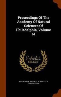 Proceedings of the Academy of Natural Sciences of Philadelphia, Volume 61