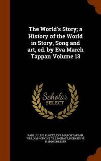 The World's Story; A History of the World in Story, Song and Art, Ed. by Eva March Tappan Volume 13