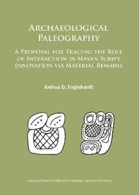 Archaeological Paleography: A Proposal for Tracing the Role of Interaction in Mayan Script Innovation Via Material Remains