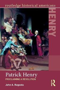 Patrick Henry: Proclaiming a Revolution