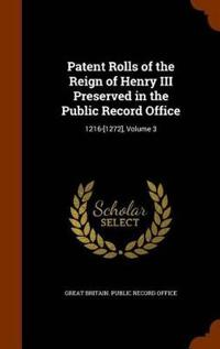 Patent Rolls of the Reign of Henry III Preserved in the Public Record Office
