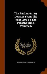 The Parliamentary Debates from the Year 1803 to the Present Time, Volume 6