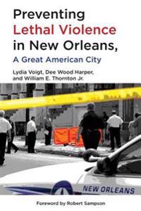 Preventing Lethal Violence in New Orleans: A Great American City