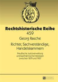 Richter, Sachverstaendige, Handelskammern: Preußische Justizverwaltung Und Kaufmaennische Interessen Zwischen 1879 Und 1907