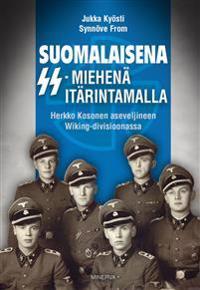 Suomalaisena SS-miehenä itärintamalla - Herkko Kosonen aseveljineen Wiking-divisioonassa