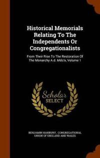 Historical Memorials Relating to the Independents or Congregationalists