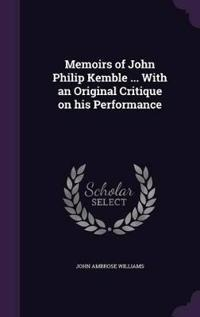 Memoirs of John Philip Kemble ... with an Original Critique on His Performance