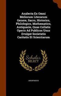 Analecta Ex Omni Meliorum Literarum Genere, Sacro, Historico, Philologico, Mathematico, Antiquario, Quae Collatis Operis Ad Publicos Usus Evulgat Societatis Caritatis Et Scientiarum