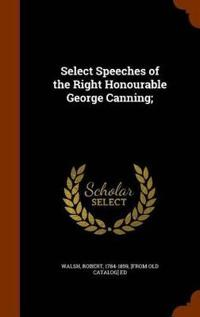 Select Speeches of the Right Honourable George Canning;