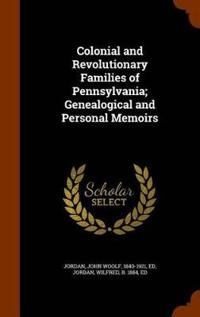 Colonial and Revolutionary Families of Pennsylvania; Genealogical and Personal Memoirs