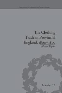 The Clothing Trade in Provincial England 1800-1850