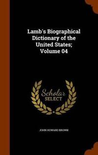 Lamb's Biographical Dictionary of the United States; Volume 04