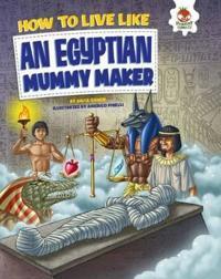 How to live like an egyptian mummy maker