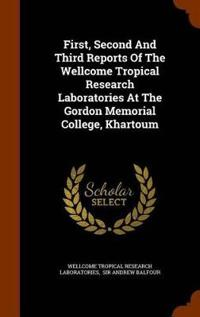First, Second and Third Reports of the Wellcome Tropical Research Laboratories at the Gordon Memorial College, Khartoum