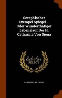 Seraphischer Exempel Spiegel ... Oder Wunderthatiger Lebenslauf Der H. Catharina Von Siena