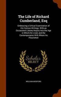 The Life of Richard Cumberland, Esq