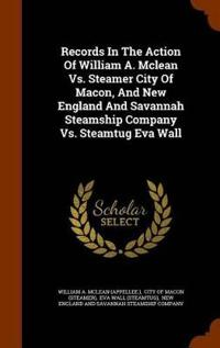 Records in the Action of William A. McLean vs. Steamer City of Macon, and New England and Savannah Steamship Company vs. Steamtug Eva Wall