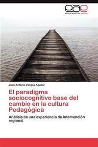 El Paradigma Sociocognitivo Base del Cambio En La Cultura Pedagogica