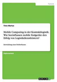 Mobile Computing in Der Kontraktlogistik. Wie Beeinflussen Mobile Endgerate Den Erfolg Von Logistikdienstleistern?