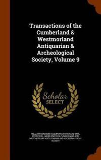 Transactions of the Cumberland & Westmorland Antiquarian & Archeological Society, Volume 9