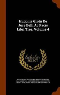 Hugonis Grotii de Jure Belli AC Pacis Libri Tres, Volume 4