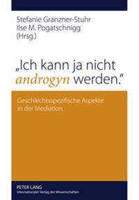 «ich Kann Ja Nicht Androgyn Werden.»: Geschlechtsspezifische Aspekte in Der Mediation