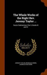 The Whole Works of the Right REV. Jeremy Taylor ...