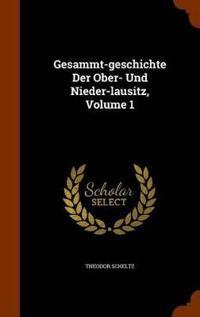 Gesammt-Geschichte Der Ober- Und Nieder-Lausitz, Volume 1