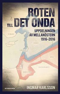 Roten till det onda : uppdelningen av Mellanöstern 1916–2016