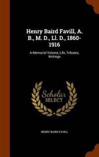 Henry Baird Favill, A. B., M. D., LL. D., 1860-1916