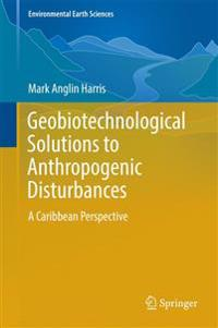 Geobiotechnological Solutions to Anthropogenic Disturbances