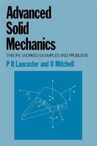 Advanced Solid Mechanics: Theory, Worked Examples and Problems