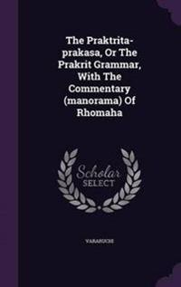 The Praktrita-Prakasa, or the Prakrit Grammar, with the Commentary (Manorama) of Rhomaha