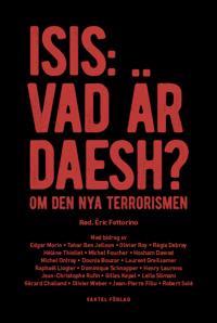 ISIS: Vad är Daesh? : om den nya terrorismen