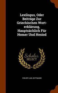 Lexilogus, Oder Beitrage Zur Griechischen Wort-Erklarung, Hauptsachlich Fur Homer Und Hesiod