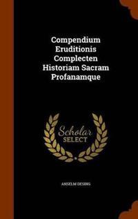 Compendium Eruditionis Complecten Historiam Sacram Profanamque