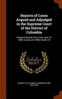Reports of Cases Argued and Adjudged in the Supreme Court of the District of Columbia