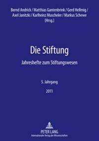 Die Stiftung: Jahreshefte Zum Stiftungswesen- 5. Jahrgang 2011
