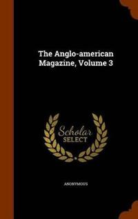 The Anglo-American Magazine, Volume 3