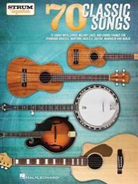 70 Classic Songs - Strum Together: For Ukulele, Baritone Ukulele, Guitar, Banjo & Mandolin