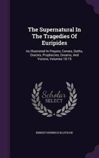 The Supernatural in the Tragedies of Euripides