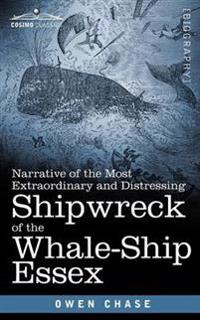 Narrative of the Most Extraordinary and Distressing Shipwreck of the Whale-ship Essex